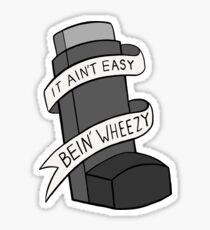 It Ain't Easy Bein' Wheezy - Greyscale Sticker