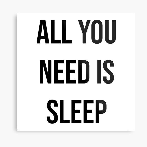 ALL YOU NEED IS SLEEP 2 (b) Metal Print