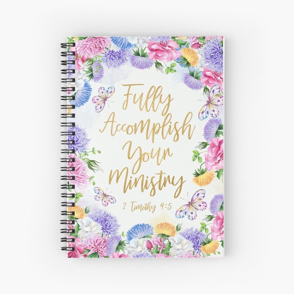 FULLY ACCOMPLISH YOUR MINISTRY (Floral Design) Spiral Notebook
