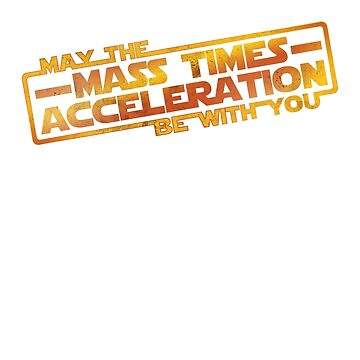 May the Mass Times Acceleration Be With You by Shiertdork