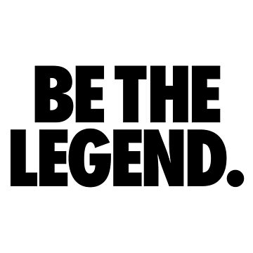 BE THE LEGEND. by cpinteractive