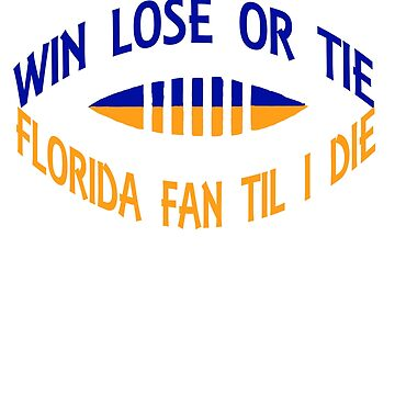 Florida Fan Until I Die ! by shugashirts