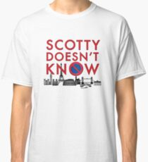 SCOTTY DOESN'T KNOW Classic T-Shirt