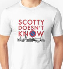 SCOTTY DOESN'T KNOW Unisex T-Shirt