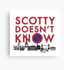 SCOTTY DOESN'T KNOW Canvas Print