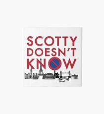SCOTTY DOESN'T KNOW Art Board