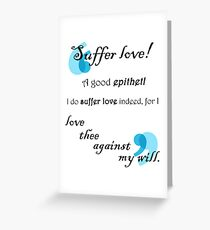 Suffer Love Benedick - Much Ado About Nothing Greeting Card
