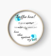 Suffer Love Benedick - Much Ado About Nothing Clock