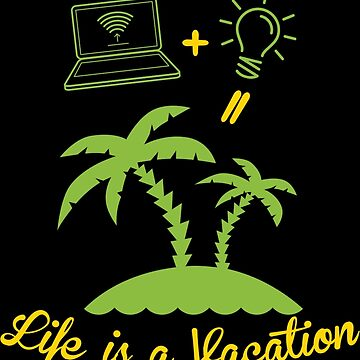 Life Is A Vacation by wantneedlove