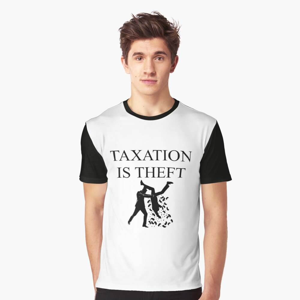 TAXATION IS THEFT | Taxation is theft Graphic T-Shirt Front