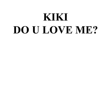 KIKI DO U LOVE ME TSHIRT by Rufinus