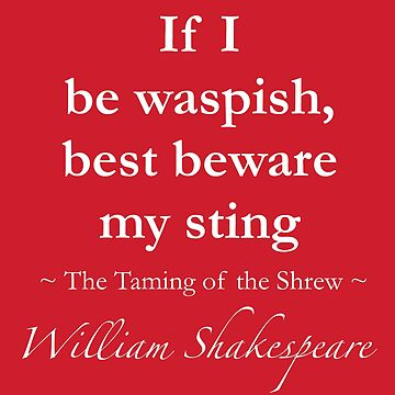 Shakespeare Quote - If I be waspish, best beware my sting - The Taming of the Shrew by QuotationMark