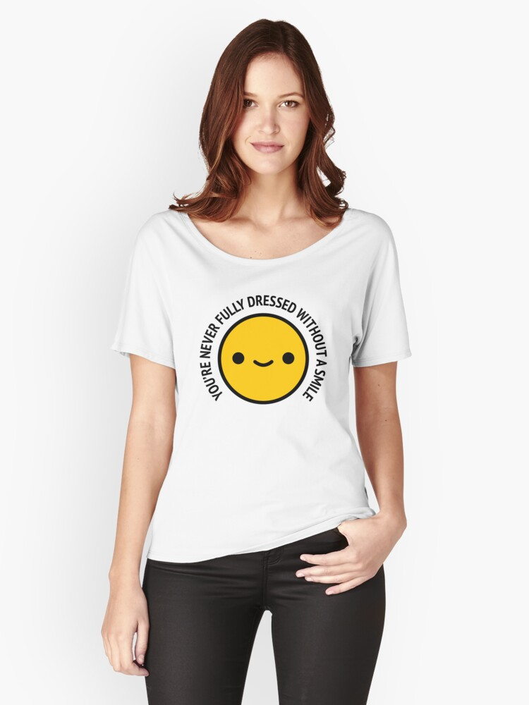 Kawaii Smiley Face Youre Never Fully Dressed Without A Smile Relaxed Fit T Shirt By Blueveins