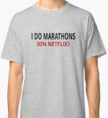 I Do Marathons (On Netflix) Classic T-Shirt