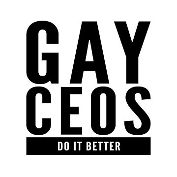 Gay CEOs Do It Better by Bent Sentiments by bentsentiments