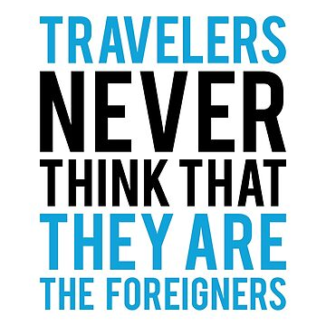 Travel Quotes Tshirt: Travelers Never Think They Are The Foreigner by drakouv