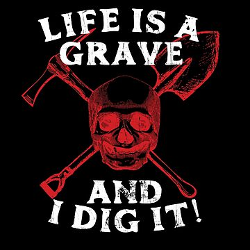 Life Is A Grave And I Dig It! by 461VCC