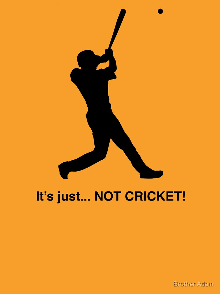 It's just... NOT CRICKET! by atartist