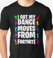 I got my dance moves from FORTNITE Unisex T-Shirt