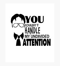 Dwight Quote - You Couldn't Handle My Undivided Attention Photographic Print