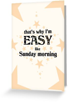 Easy Like Sunday Morning Greeting Cards By Serpentfilms Redbubble