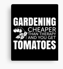 Gardening - Cheaper than therapy and you get TOMATOES Canvas Print