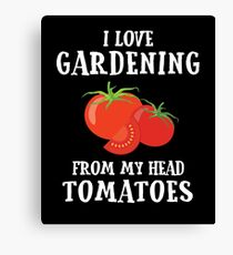 I Love Gardening From My Head to My TOMATOES Canvas Print