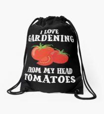I Love Gardening From My Head to My TOMATOES Drawstring Bag
