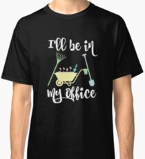 Funny Gardening Joke - Shirt and Other Items Classic T-Shirt