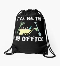 Funny Gardener Shirt and other Items - I'll be in my OFFICE Drawstring Bag