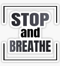 Stop And Breathe Sticker