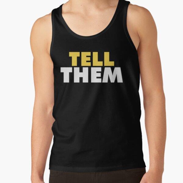 Tell Them - gym motivation shirt Tank Top