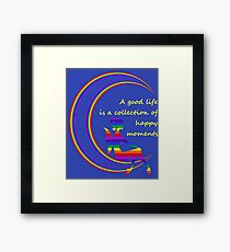 A Good Life is a Collection of Happy Moments Framed Print