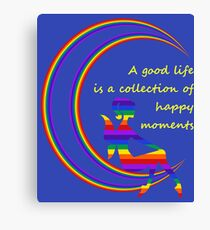 A Good Life is a Collection of Happy Moments Canvas Print