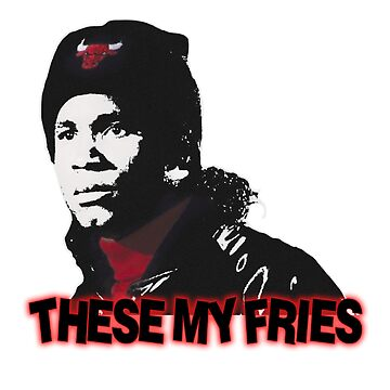 Boyz N the Hood - these my fries! by BoloSamoa75
