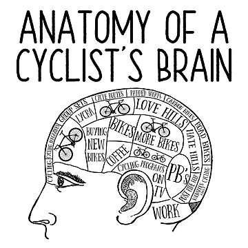 Cycling Funny Design - Anatomy Of A Cyclists Brain by kudostees