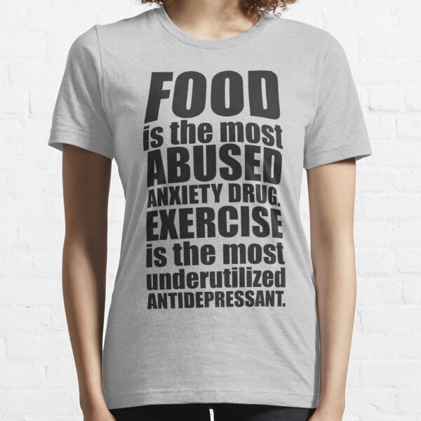 Food Is The Most Abused Anxiety Drug Essential T-Shirt