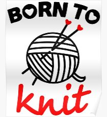 Born to knit yarn Fun Quote Poster