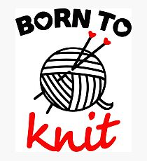 Born to knit yarn Fun Quote Photographic Print