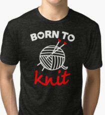 Born to knit with realy sweet graphic Tri-blend T-Shirt