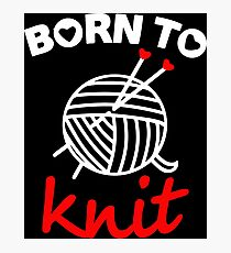 Born to knit with realy sweet graphic Photographic Print