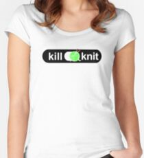 Kill knit Knitters Fun Quotes Gifts Women's Fitted Scoop T-Shirt