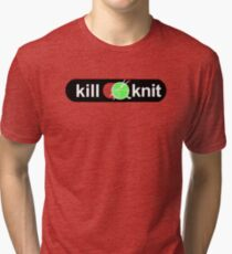 Kill knit Knitters Fun Quotes Gifts Tri-blend T-Shirt