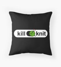 Kill knit Funny Yarn Knitters Quotes Gifts Throw Pillow