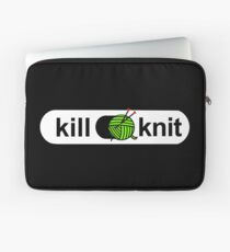 Kill knit Funny Yarn Knitters Quotes Gifts Laptop Sleeve