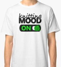 knitting mood on cool graphic / yarn / fun quotes Classic T-Shirt