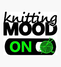 knitting mood on cool graphic / yarn / fun quotes Photographic Print