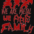 We Are Metal We Are Family by Nathan McWilliams