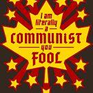 I am literally a COMMUNIST you FOOL (Canada) by ShadeJackrabbit