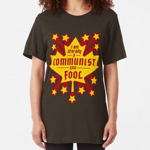 I am literally a COMMUNIST you FOOL (Canada) Slim Fit T-Shirt